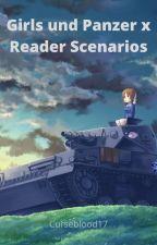 Girls und Panzer x Reader Scenarios by Curseblood17