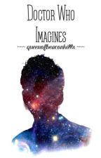 Doctor Who Imagines by queenofbeaconhills