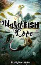 Unsel-fish- Love by PrettyDemoiselle_