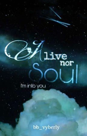 Alive nor Soul I'm Into You (Completed)  by bb_vyberly