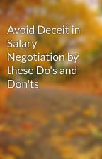 Avoid Deceit in Salary Negotiation by these Do's and Don'ts by jorgenbent