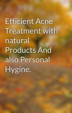 Efficient Acne Treatment with natural Products And also Personal Hygine. by wellness278dalton