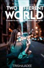 2 Different WORLDS by trishajadee
