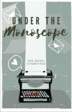 Under The Monoscope | The Mono Edits by themonocommittee