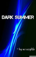DARK SUMMER by ucrazylife