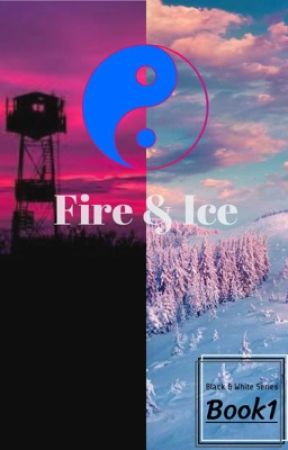 BLACK AND WHITE SERIES: Book 1 Fire & Ice by TLovely11