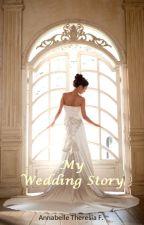 My Wedding Story by AnnabelleTF