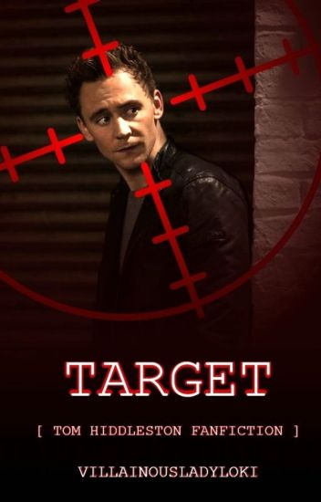TARGET [Tom Hiddleston Fanfiction]