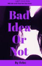 Bad idea or not... by oliviaMJBC
