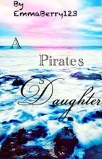 A Pirate's Daughter by WishMoreThanAnything