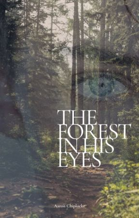 The Forest in His Eyes by EffervescentElixir
