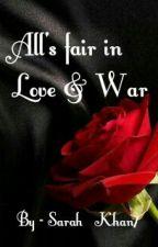 All's fair in Love & War by Sarah_Khan7