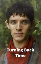 Turning Back Time (Merlin) by Dollophead111