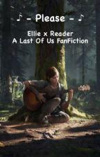 Please || Ellie Williams x Reader || The Last Of Us  by JoeKeeryxTodoroki