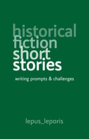 Historical Fiction Short Stories Writing Prompts and Challenges by lepus_leporis