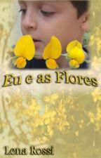 Eu e as flores by Lenarossi