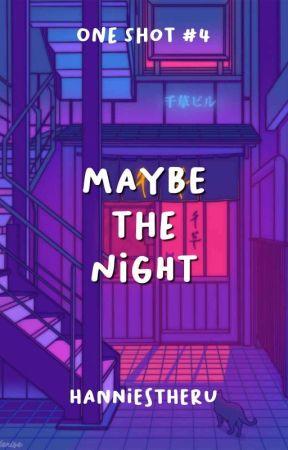 Maybe the Night by liyanchuchu