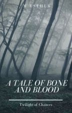 A Tale of Bone and Blood | Twilight of Chances by momonskywalker26