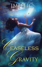 Ceaseless Gravity (Historical Fantasy-Romance) by JMFelic