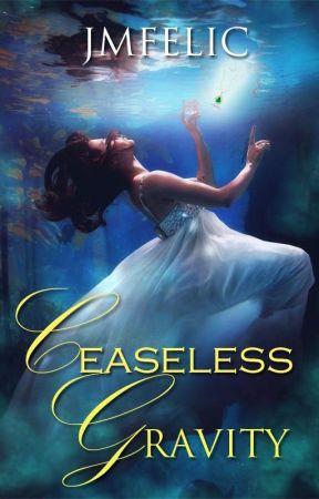 Ceaseless Gravity (Historical Fantasy-Romance) by JMFelic