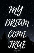 My Dream Come True by Jaiiiyieee