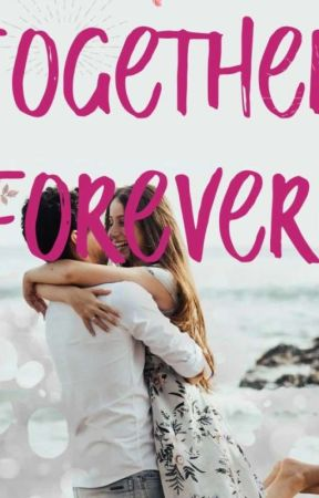 Together Forever | (Still Writing)  by simply-maureen