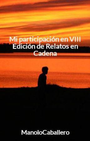 VIII Edición de Relatos en Cadena by ManoloCaballero
