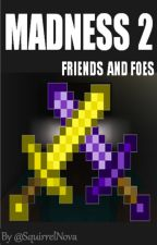 Madness 2 - Friends and Foes by SquirrelNova