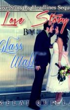 Love Story by Glass Wall by melai_writer