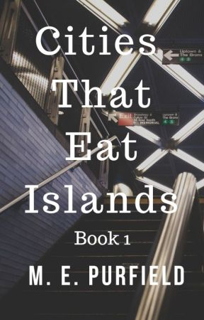 Cities That Eat Islands (Book 1) by MEPurfield