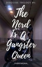 The Nerd Is A Gangster Queen?! by _hxbromqnia_