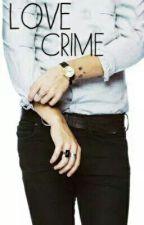 Love Crime H.S (جريمة حب) by Shim0o