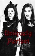 Uniquely Perfect - Camren Version [Book 1] by gaby_shipper
