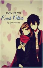 END UP TO EACH OTHER by jhenheart18