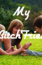 My BitchFriend by jeidomiku