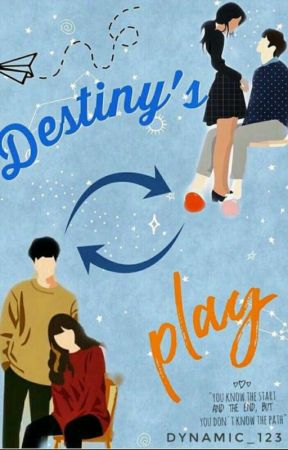 DESTINY'S PLAY by dYnAmIc_123