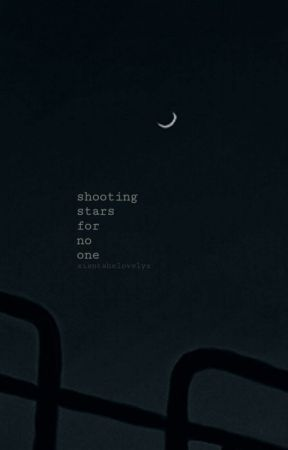 shooting stars for no one  by xisntshelovelyx