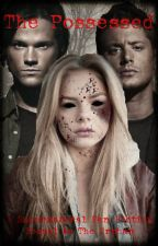 The Possessed // A Supernatural Fan-Fic by smallandfulloflove
