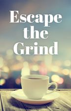Escape the Grind by Aysha_88