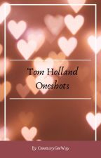 Tom Holland x Reader oneshots by CemetaryGeeWay