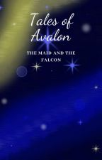 Tales of Avalon:  The Maid and the Falcon by ButWhaiTho