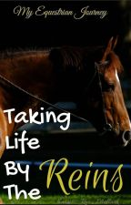 Taking Life By the Reins: My Equestrian Life by Katniss_Rue_Mellark