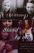 STAND BY ME -BRITTANA by iwouldinmylife