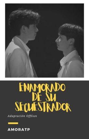 ENAMORADO DE SU SECUESTRADOR [Finalizado]  by AmorATP