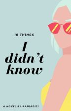 10 Things I Don't Know by raniaditi