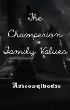The Champerion Family Values (On going series) by MySilentRain
