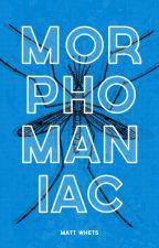 Morphomaniac by MattWhetsell