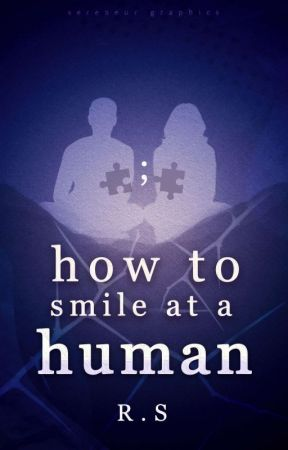 How To Smile At A Human    ✓ by swaggerism