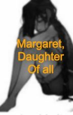 Margaret , daughter of all by 123maggie123