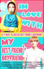 In Love With My Best Friend's Boyfriend [EXO - Baekhyun Fan Fiction] by Chloe_MinHunHan